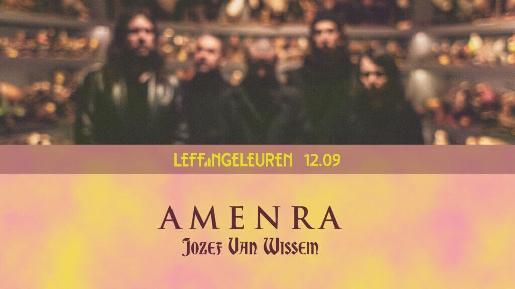 Leffingeleuren AMENRA + Jozef Van Wissem